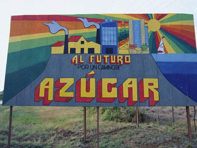 The billboards of Cuba: ?To the future on a road made of sugar.?